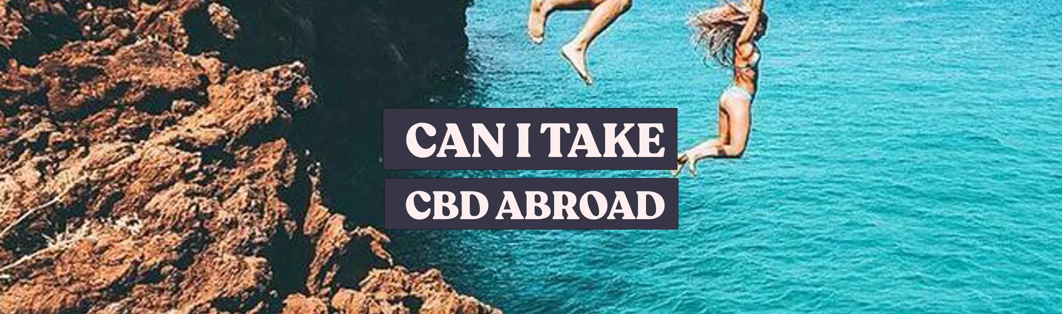 can i take cbd abroad