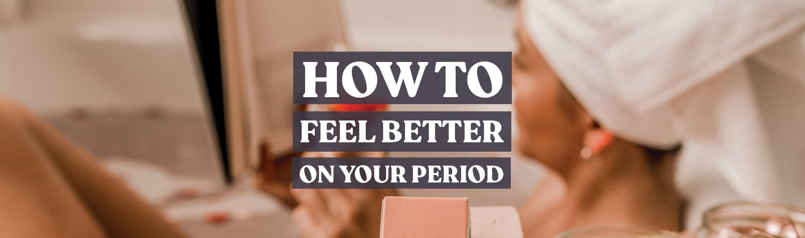 how to feel better on your period
